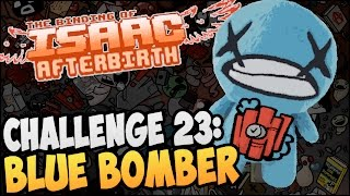 The Binding of Isaac Afterbirth  CHALLENGE 23 BLUE BOMBER 12