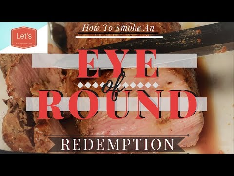 How To Smoke An Eye Of Round
