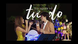 TRẢ NGƯỜI VỀ TỰ DO (OFFICIAL) - MINH TUYẾT ft TĂNG PHÚC I MÂY LANG THANG SHOW 2021