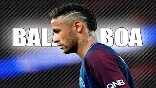 Neymar Jr Balada Boa 2018 Skills and Goals HD