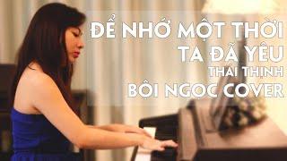 Để Nhớ Một Thời Ta Đã Yêu - Thái Thịnh | Piano cover | Bội Ngọc Piano