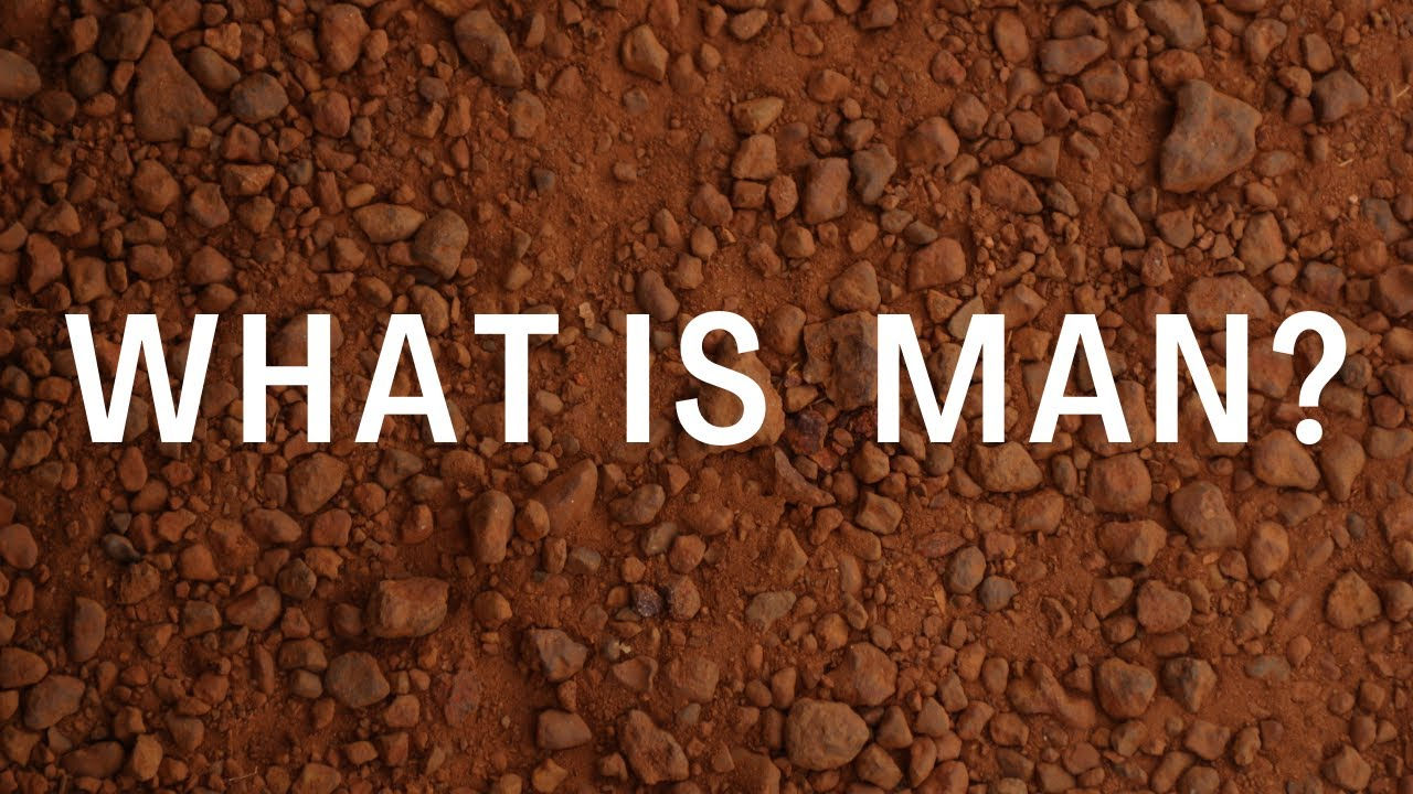 What Is Man? Sunday Morning - November 22, 2020 - Pastor McEachron