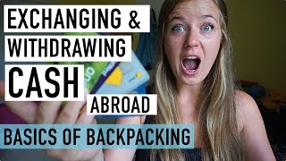 EXCHANGING & WITHDRAWING CASH WHEN TRAVELLING | BASICS OF BACKPACKING #5