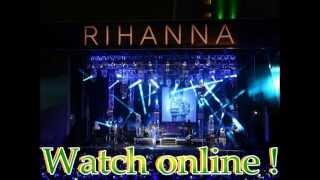 Rihanna Concert 2013 in Amsterdam Live Stream ONLINE 23/06/2013