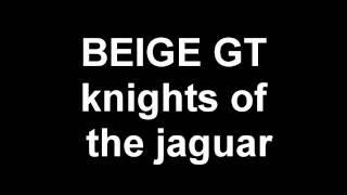 BEIGE GT knights of the jaguar