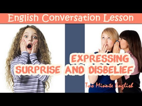 Expressing Surprise and Disbelief - Learn to Speak English Fluently