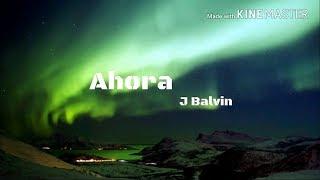 J. Balvin - Ahora (LETRA) | 2018