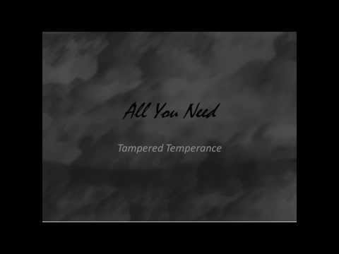 Tampered Temperance - All You Need (Original Song)