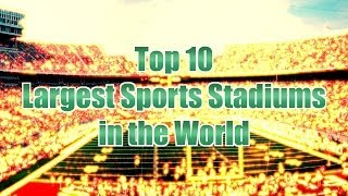 Top 10 Largest Sports Stadiums in the World
