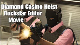 The Diamond Casino Heist - GTA V Online Movie (Rockstar Editor)