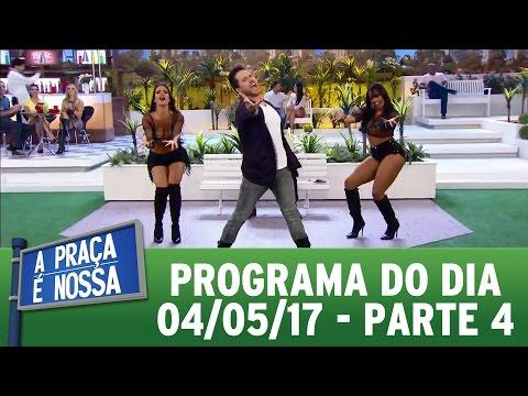 A Praça É Nossa (04/05/17) | Parte 4