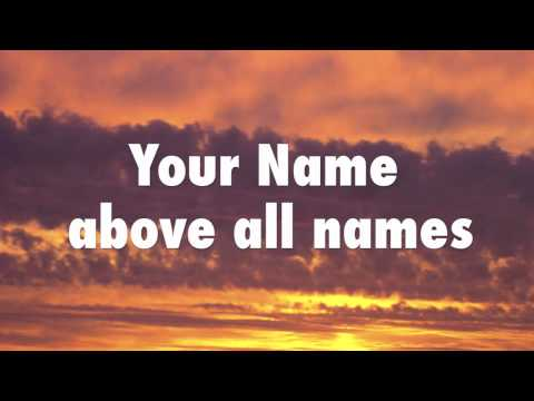 Name Above All Names - with lyrics