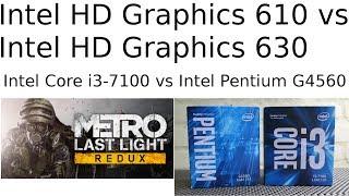 HD 610 vs HD 630 -- Pentium G4560 vs i3-7100 -- Metro Redux