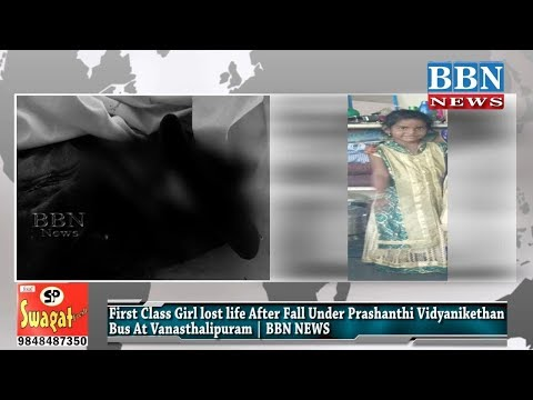 First Class Girl lost life After Fall Under Prashanthi Vidyanikethan Bus At Vanasthalipuram