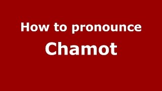 how to pronounce chamot spanish argentina pronouncenames com
