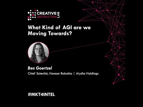 Ben Goertzel - What Kind of AGI are We Moving Towards?