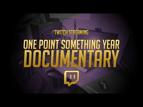 One Point Something Year Twitch Documentary || Streaming Tip