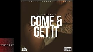 V.I. Musik x Cez - Come & Get It [Prod. By Red Drum] [New 2016]