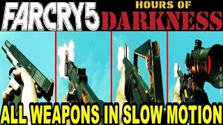 Far Cry 5 Hours Of Darkness - All Weapons In Slow Motion