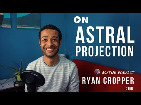How to Astral Project, Exploring Consciousness - Ryan