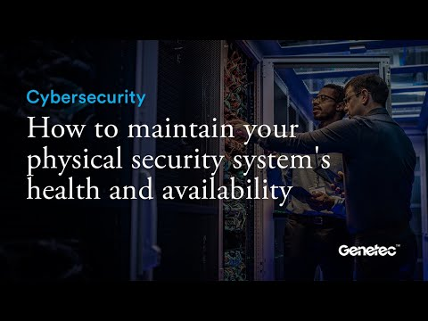 Cybersecurity - Maintenance of physical security system health and availability