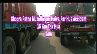 Chhapra Muzaffarpur Patna Haiva Par Hua accident  15 Km Tak Hua Jam