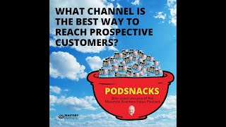 Podsnacks Episode 5: What channel is the best way to reach prospective customers?