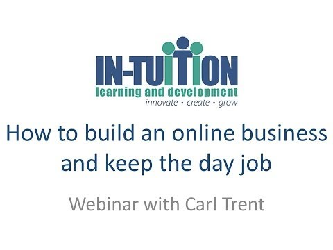 How to Build an Online Business and Keep the Day Job - Webinar with Carl Trent
