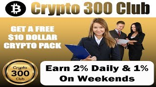 Crypto 300 Club   Done For You Bitcoin Trading   Free $10 Crypto Pack