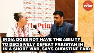 India does not have the ability to decisively defeat Pakistan in a short war, says Christine Fair