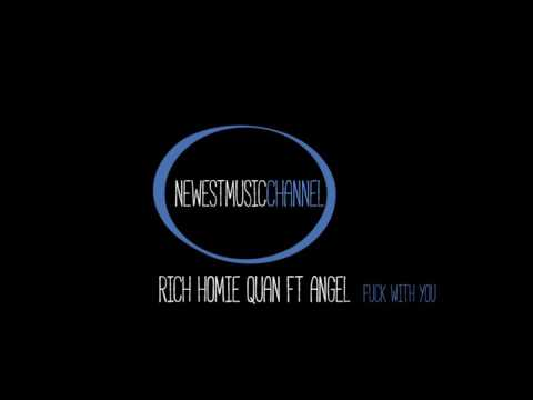 Rich Homie Quan Ft Angel -  Fuck WIth you