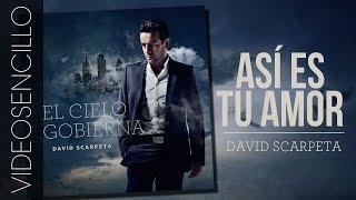 David Scarpeta (feat. Alex Campos) - «Así es tu amor» (Videosencillo)