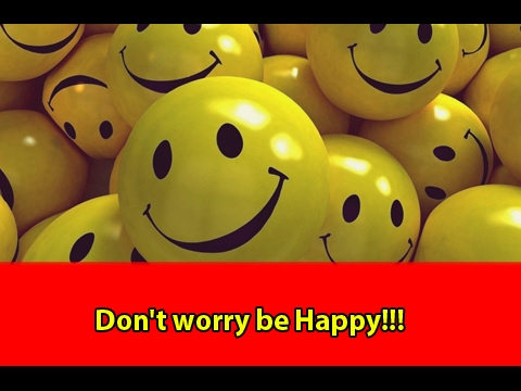 Don't worry be Happy!!!