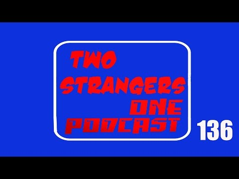 Ep 136: You SHOULD Be Fapping - TWO STRANGERS ONE PODCAST
