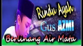 Video RINDU AYAH [ GUS AZMI ] TAK KUASA MENAHAN AIR MATA download MP3, 3GP, MP4, WEBM, AVI, FLV Oktober 2018