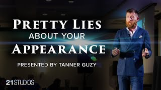 Pretty Lies About Your Appearance : Presented by Tanner Guzy at #21CON | Free to the World