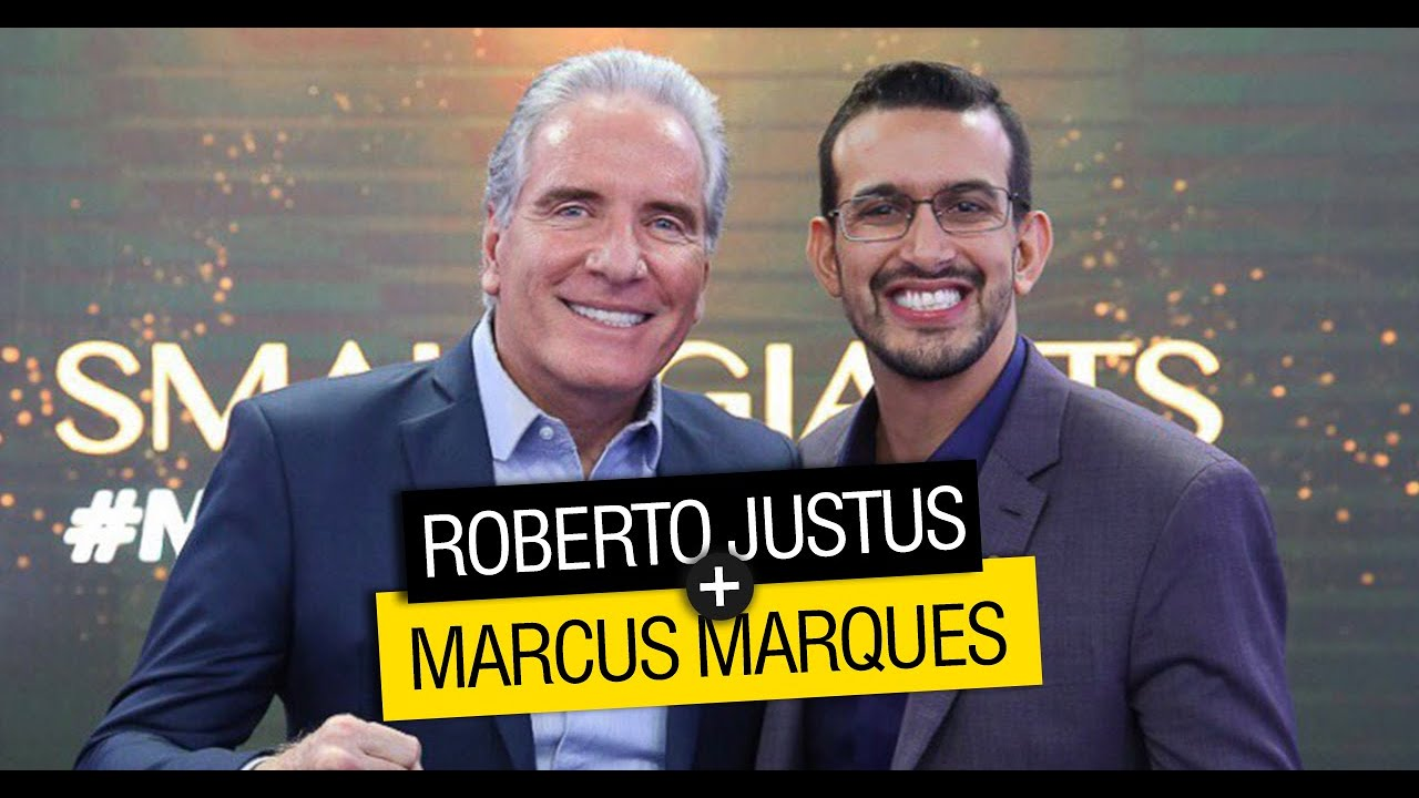 Tenha Uma Organização De Gigantes Dicas De Sucesso Com Roberto Justus Marcus Marques
