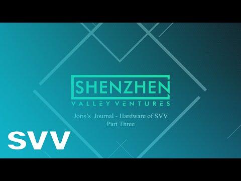 Shenzhen valley ventures svv hardware, Joris's Journal - Part Three