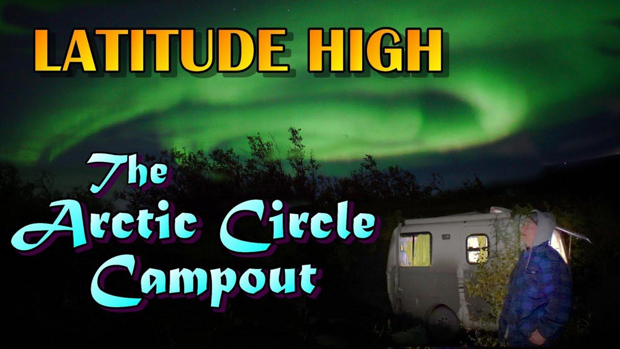 Latitude High: The Arctic Circle Campout