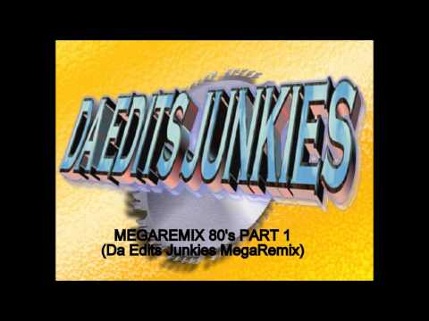 MEGAREMIX 80's PART 1 (Da Edits Junkies MegaRemix)