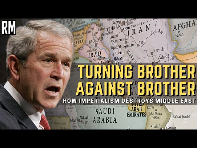 Turning Brother Against Brother - How Imperialism Destroys Middle East