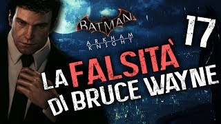 LA FALSITÀ DI BRUCE WAYNE - BATMAN ARKHAM KNIGHT [EP.17] (Walkthrough ITA)