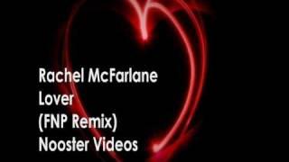 Rachel McFarlane - Lover ( FNP Remix ) HQ