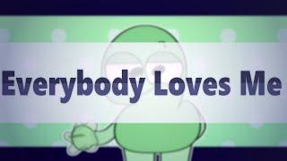 Everybody Loves Me || TPOT