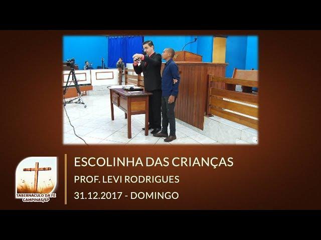 31.12.2017 | Domingo | Escolinha - Prof. Levi Rogrigues | Tabernáculo da Fé Campinas/SP