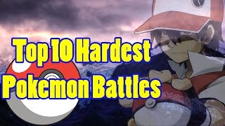 Top 10 Hardest Pokemon Battles