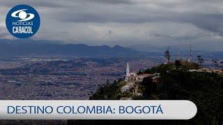 Bogotá, la ciudad más visitada en Colombia por turistas extranjeros | Noticias Caracol