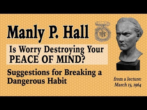 """NEW! Manly P. Hall: """"Is Worry Destroying Your Peace of Mind?"""""""