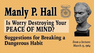 Manly P. Hall Is Worry Destroying Your Peace of Mind?