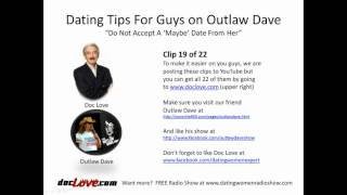 Dating Tips For Guys: Do Not Accept A Maybe Date From Her (Outlaw Dave Show)